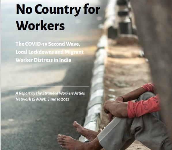 स्वान रिपोर्ट: कोविड-19 की दूसरी लहर में भी प्रवासी मजदूर बेरोजगारी, कर्ज, भुखमरी और अनेकों अनिश्चितताओं में जीवन यापन करने के लिए मजबूर हुए!
